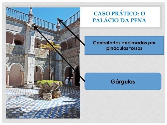 CASO PRÁTICO: O PALÁCIO DA PENA Contrafortes encimados por pináculos torsos Gárgulas