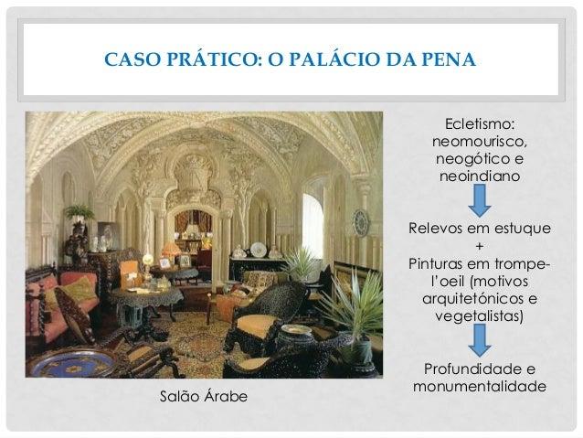 CASO PRÁTICO: O PALÁCIO DA PENA Salão Árabe Ecletismo: neomourisco, neogótico e neoindiano Relevos em estuque + Pinturas e...