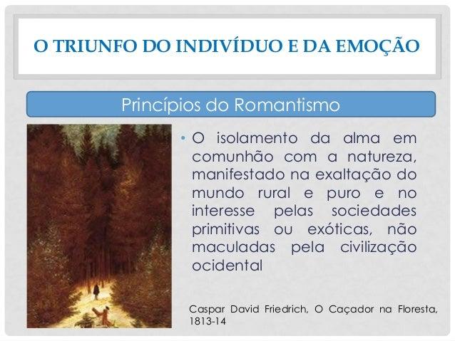 • O isolamento da alma em comunhão com a natureza, manifestado na exaltação do mundo rural e puro e no interesse pelas soc...