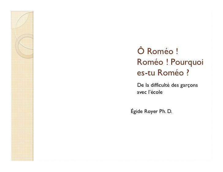 Ô Roméo !  Roméo ! Pourquoi  es-tu Roméo ?  De la difficulté des garçons  avec l'écoleÉgide Royer Ph. D.