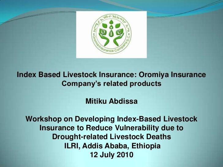 Index Based Livestock Insurance: Oromiya Insurance Company's related products<br />Mitiku Abdissa<br />Workshop on Develop...