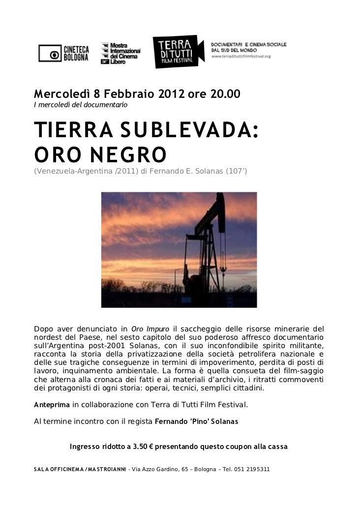 Mercoledì 8 Febbraio 2012 ore 20.00I mercoledì del documentarioTIERRA SU BLEVADA:ORO NEG RO(Venezuela-Argentina /2011) di ...