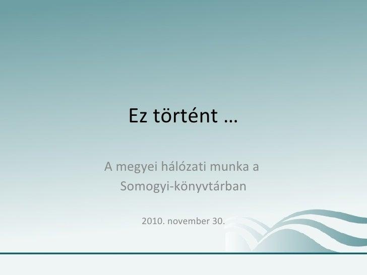 Ez történt … A megyei hálózati munka a  Somogyi-könyvtárban 2010. november 30.