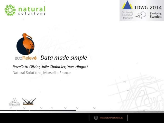 Data made simple Rovellotti Olivier, Julie Chabalier, Yves Hingrat Natural Solutions, Marseille France