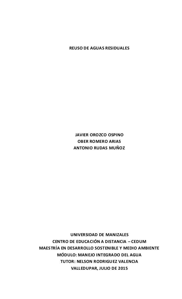 REUSO DE AGUAS RESIDUALES JAVIER OROZCO OSPINO OBER ROMERO ARIAS ANTONIO RUDAS MUÑOZ UNIVERSIDAD DE MANIZALES CENTRO DE ED...