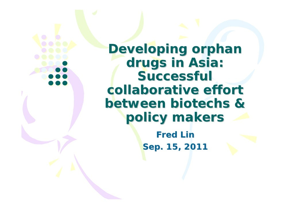 Developing orphan   drugs in Asia:     Successfulcollaborative effortbetween biotechs &   policy makers       Fred Lin    ...
