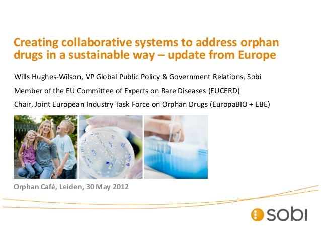 Creating collaborative systems to address orphandrugs in a sustainable way – update from EuropeWills Hughes-Wilson, VP Glo...