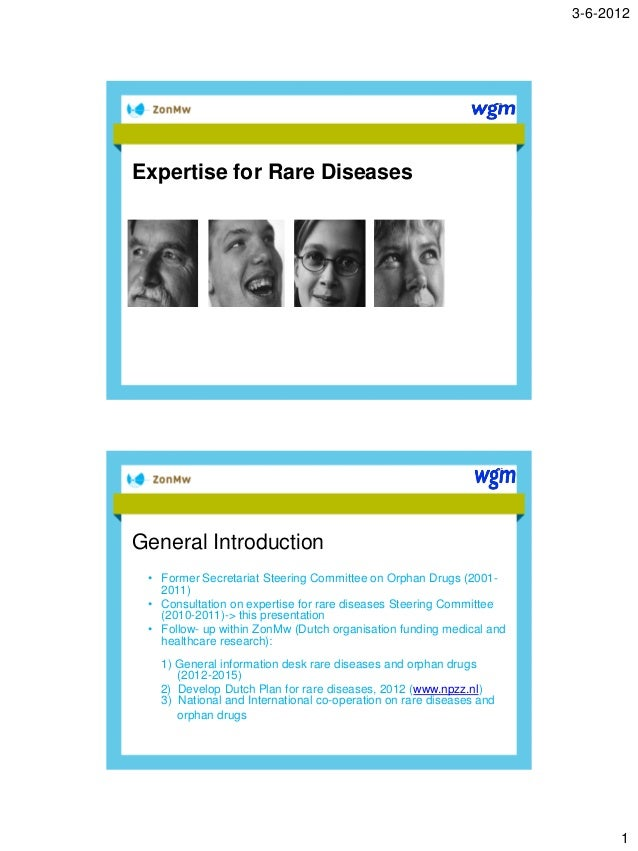 3-6-20121Expertise for Rare DiseasesGeneral Introduction• Former Secretariat Steering Committee on Orphan Drugs (2001-2011...