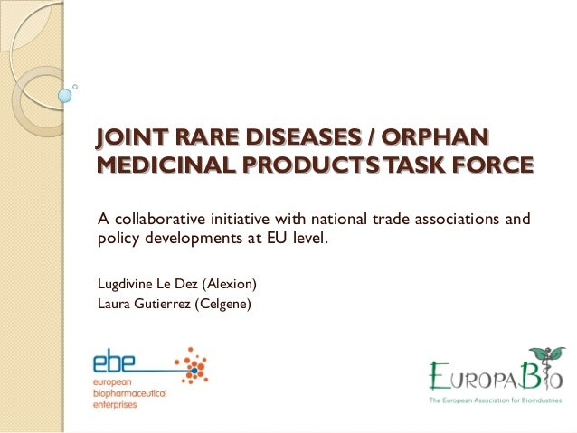 JOINT RARE DISEASES / ORPHANMEDICINAL PRODUCTSTASK FORCEA collaborative initiative with national trade associations andpol...
