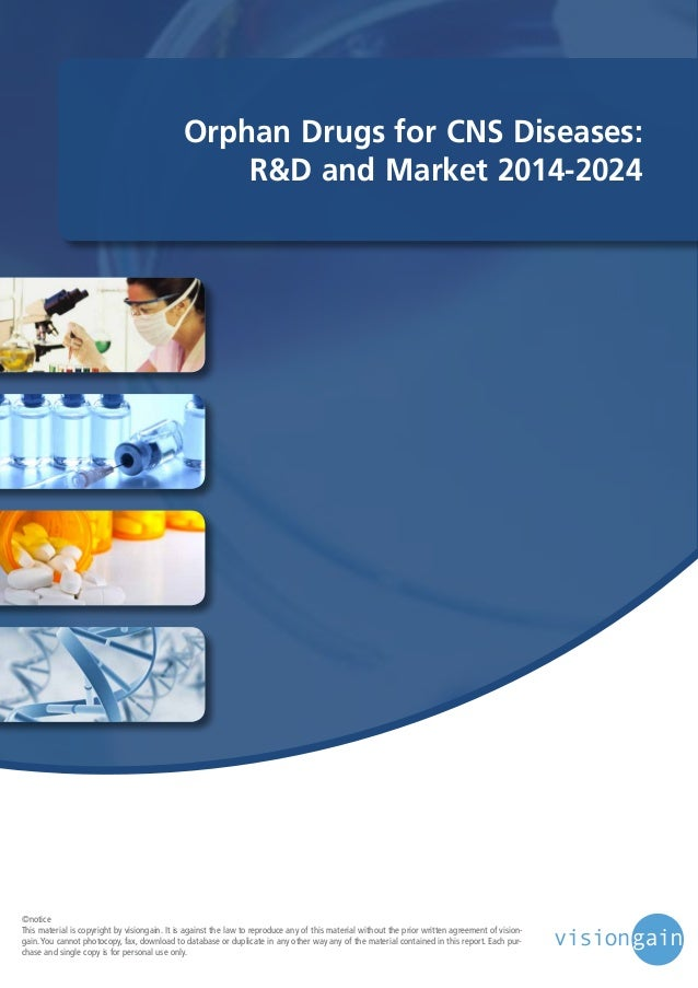 Orphan Drugs for CNS Diseases: R&D and Market 2014-2024  ©notice This material is copyright by visiongain. It is against t...