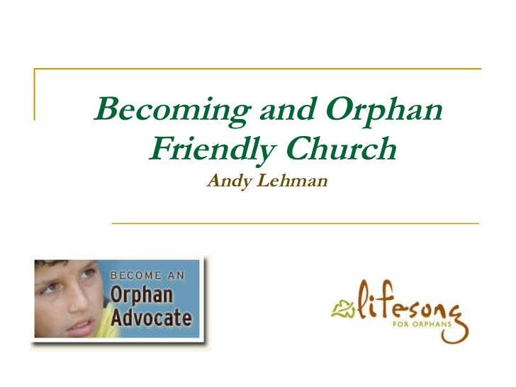 Becoming and Orphan  Friendly Church Andy Lehman