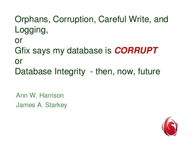 Orphans, Corruption, Careful Write, and  Logging,  or  Gfix says my database is CORRUPT  or  Database Integrity - then, no...