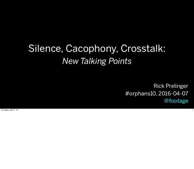 Silence, Cacophony, Crosstalk: New Talking Points Rick Prelinger #orphans10, 2016-04-07 @footage 1Thursday, April 7, 16