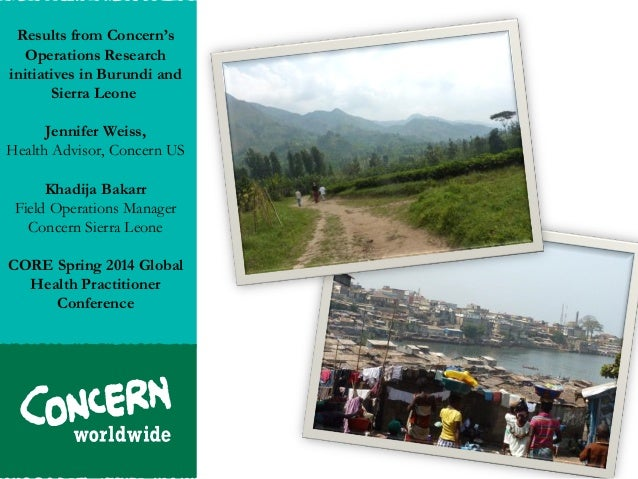 Results from Concern's Operations Research initiatives in Burundi and Sierra Leone Jennifer Weiss, Health Advisor, Concern...