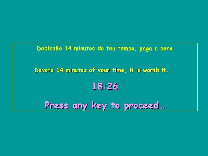 Dedícalle 14 minutos do teu tempo, paga a pena Devote 14 minutes of your time, it is worth it…   18:10   Press any key to ...