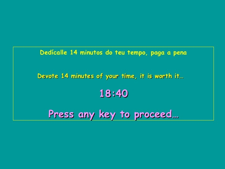 Dedícalle 14 minutos do teu tempo, paga a pena Devote 14 minutes of your time, it is worth it…   18:40   Press any key to ...