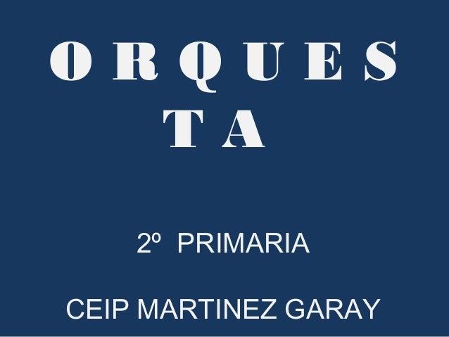 O R Q U E S T A 2º PRIMARIA CEIP MARTINEZ GARAY