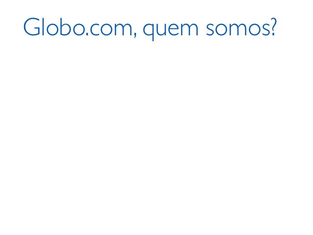 Globo.com, quem somos?