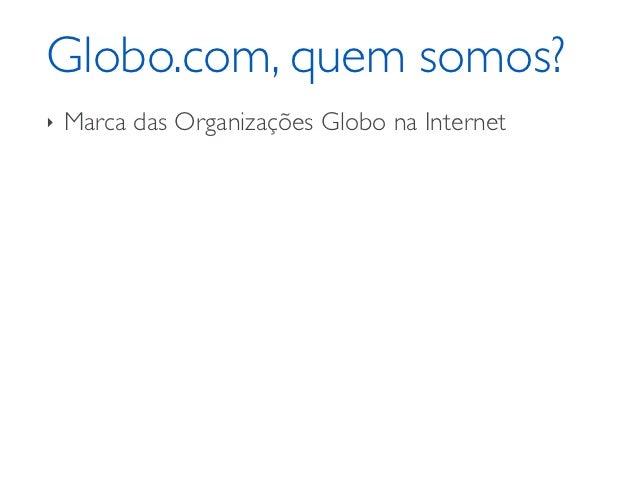 Globo.com, quem somos?‣   Marca das Organizações Globo na Internet