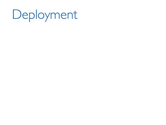 Deployment‣   One Click Deploy    ‣   Faz a publicação da aplicação nos servidores    ‣   Capistrano / Fabric
