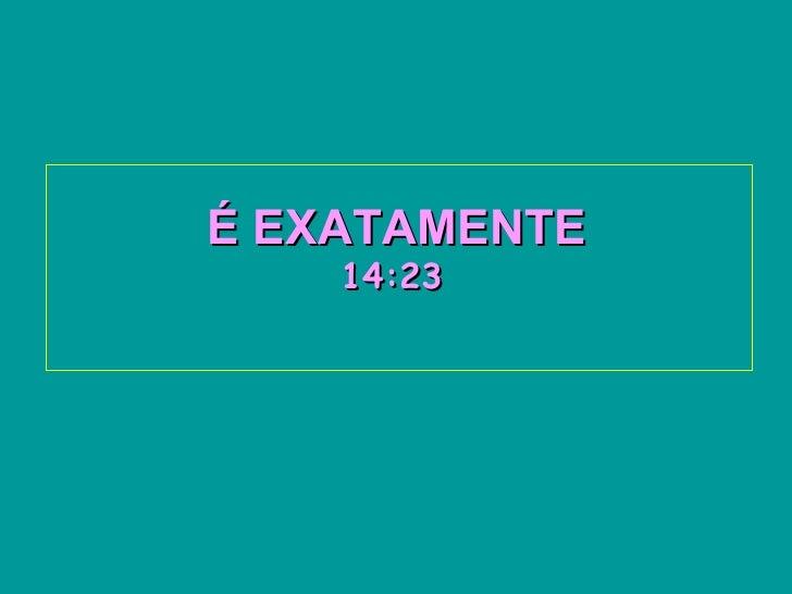 É EXATAMENTE   14:07