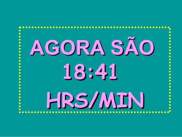 AGORA SÃOAGORA SÃO 18:4118:41 HRS/MINHRS/MIN