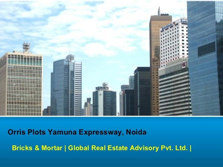Orris Plots Yamuna Expressway, Noida Bricks & Mortar | Global Real Estate Advisory Pvt. Ltd. |