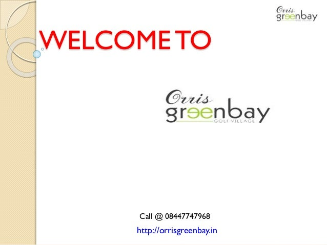 WELCOMETO http://orrisgreenbay.in Call @ 08447747968