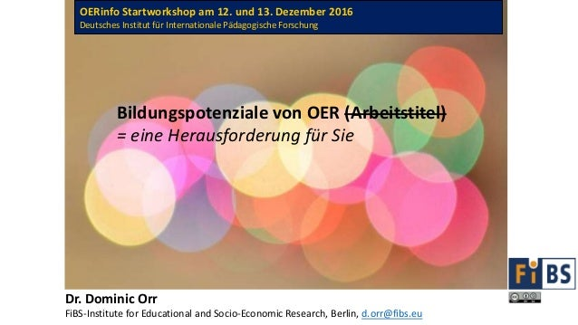 Dr. Dominic Orr FiBS-Institute for Educational and Socio-Economic Research, Berlin, d.orr@fibs.eu Bildungspotenziale von O...