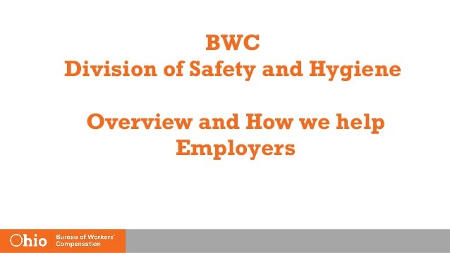 BWC Division of Safety and Hygiene Overview and How we help Employers