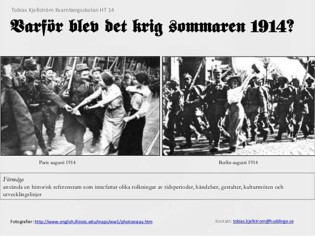 Varför blev det krig sommaren 1914?  Paris augusti 1914 Berlin augusti 1914  Fotografier: http://www.english.illinois.edu/...