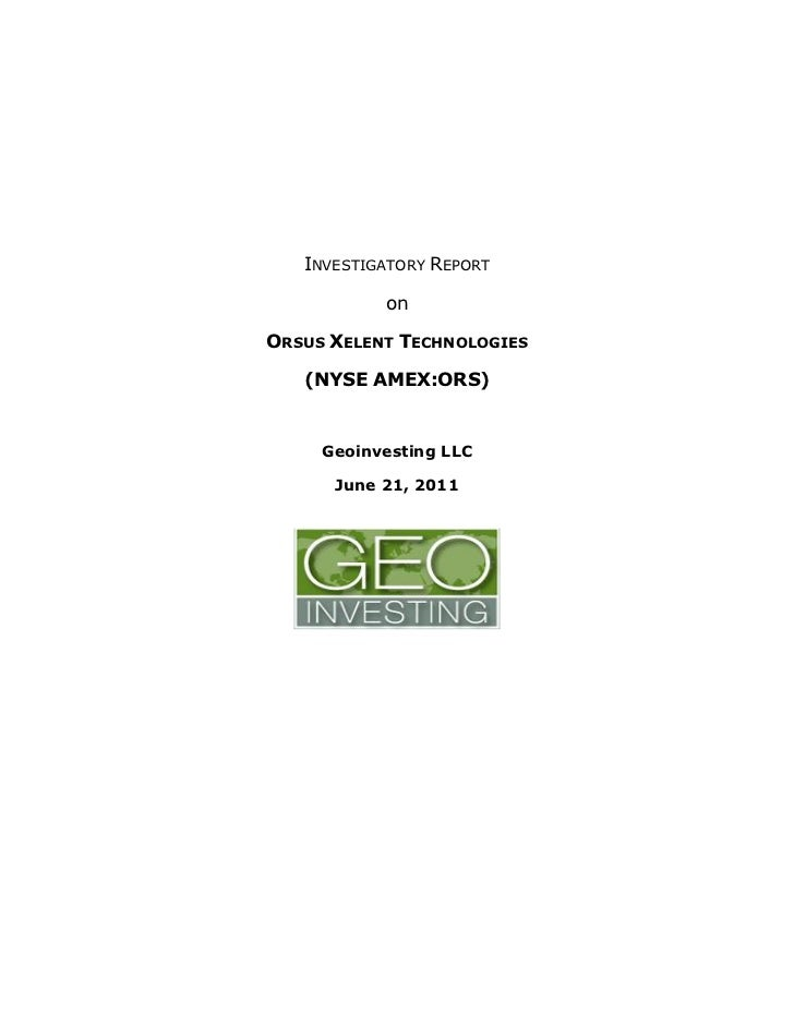 INVESTIGATORY REPORT           onORSUS XELENT TECHNOLOGIES   (NYSE AMEX:ORS)     Geoinvesting LLC      June 21, 2011