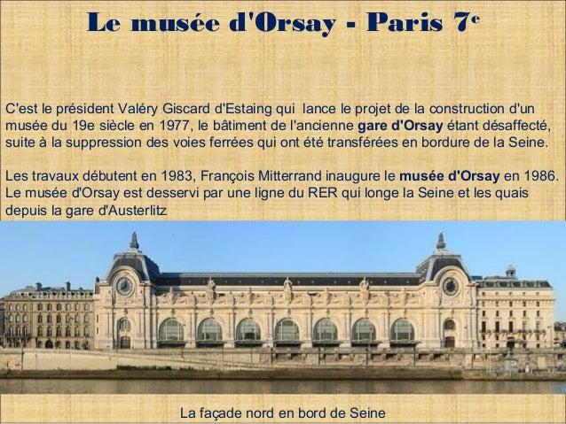 Le musée d'Orsay - Paris 7e  C'est le président Valéry Giscard d'Estaing qui lance le projet de la construction d'un  musé...