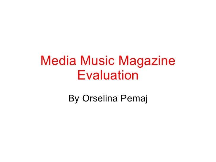 Media Music Magazine Evaluation By Orselina Pemaj