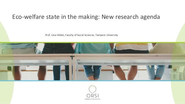 Eco-welfare state in the making: New research agenda Prof. Liisa Häikiö, Faculty of Social Sciences, Tampere University