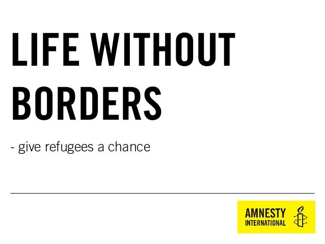 - give refugees a chance LIFE WITHOUT BORDERS