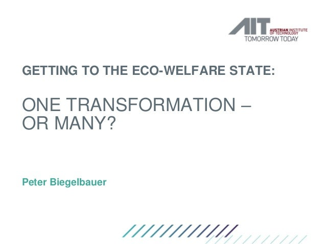 GETTING TO THE ECO-WELFARE STATE: ONE TRANSFORMATION – OR MANY? Peter Biegelbauer