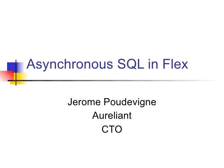 Asynchronous SQL in Flex Jerome Poudevigne Aureliant CTO