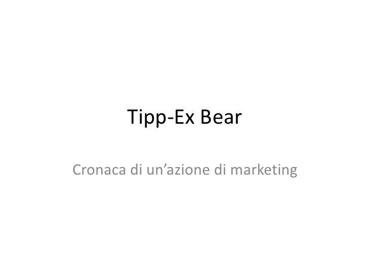 Tipp-Ex Bear<br />Cronaca di un'azione di marketing<br />