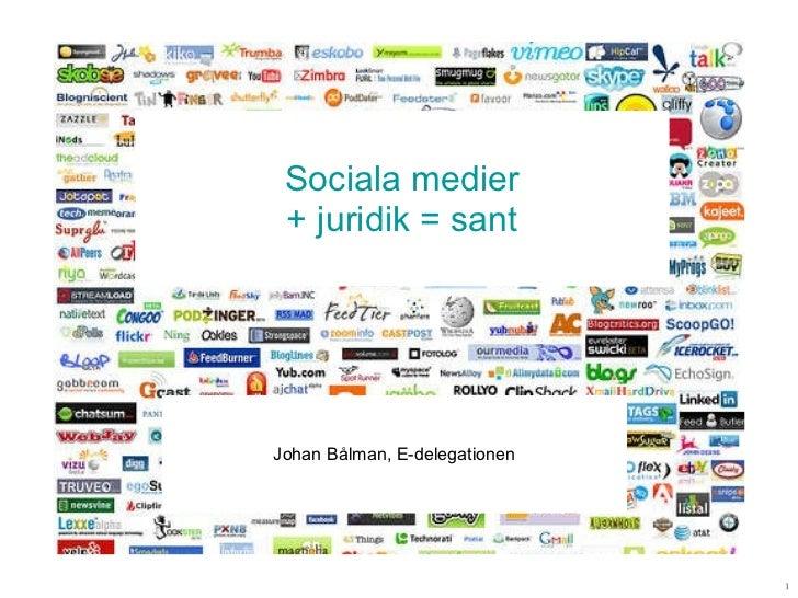 Sociala medier + juridik = sant Johan Bålman, E-delegationen