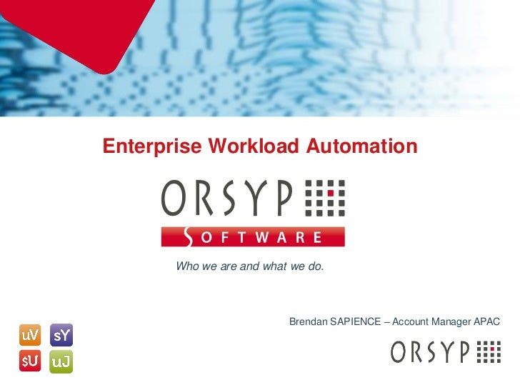 Enterprise Workload Automation          Who we are and what we do.                             Brendan SAPIENCE – Account ...