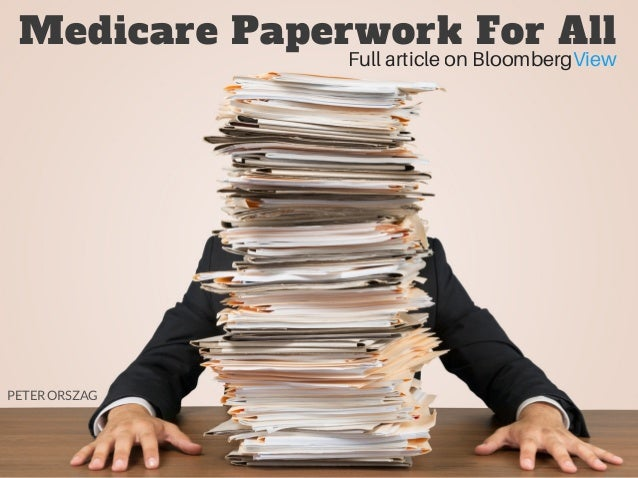 Medicare Paperwork For All Full article on BloombergView PETER ORSZAG
