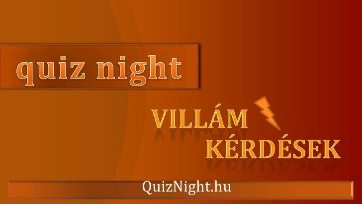 quiznight<br />VILLÁM<br />KÉRDÉSEK<br />QuizNight.hu<br />Quiznight.hu     Vaskapu Taverna<br />