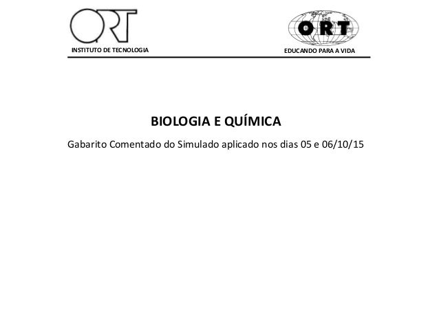 EDUCANDO PARA A VIDAINSTITUTO DE TECNOLOGIA BIOLOGIA E QUÍMICA Gabarito Comentado do Simulado aplicado nos dias 05 e 06/10...