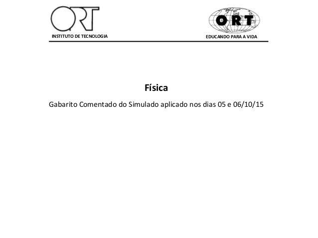 EDUCANDO PARA A VIDAINSTITUTO DE TECNOLOGIA Física Gabarito Comentado do Simulado aplicado nos dias 05 e 06/10/15