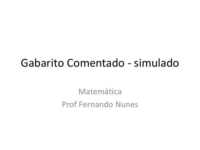 Gabarito Comentado - simulado Matemática Prof Fernando Nunes