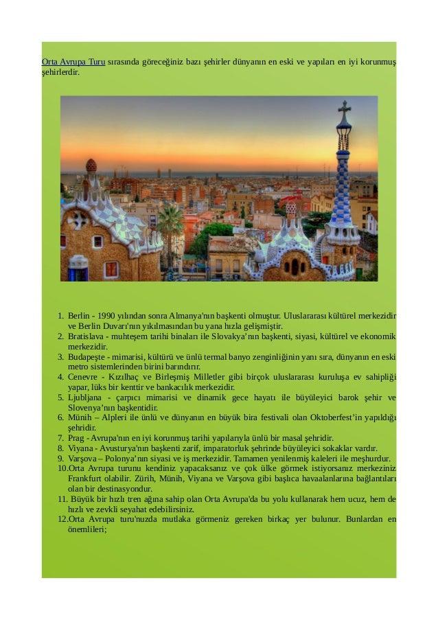 Orta Avrupa Turu sırasında göreceğiniz bazı şehirler dünyanın en eski ve yapıları en iyi korunmuş şehirlerdir. 1. Berlin -...
