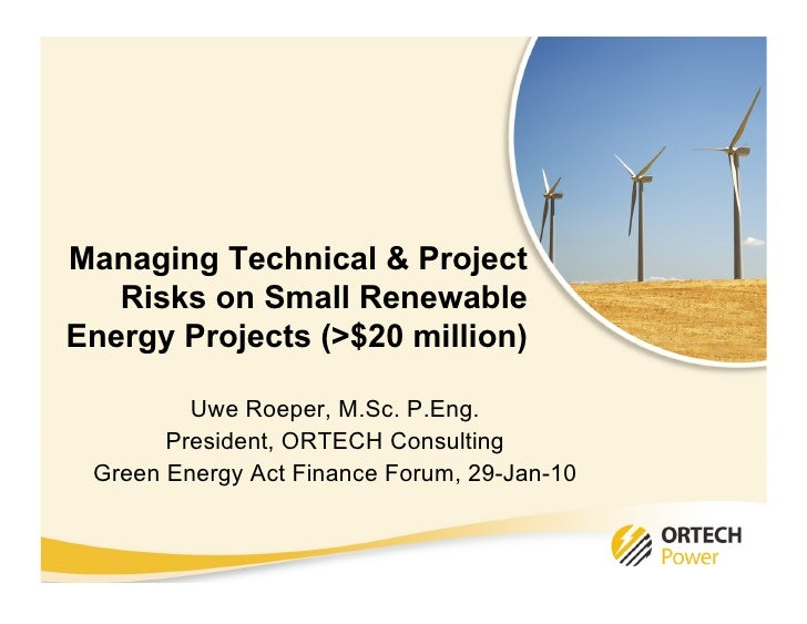 Managing Technical & Project    Risks on Small Renewable Energy Projects (>$20 million)           Uwe Roeper, M.Sc. P.Eng....