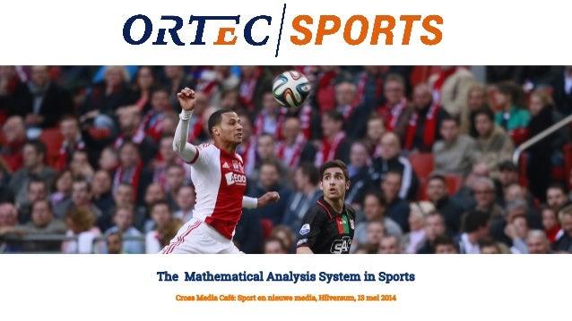 Cross Media Café: Sport en nieuwe media, Hilversum, 13 mei 2014 The Mathematical Analysis System in Sports