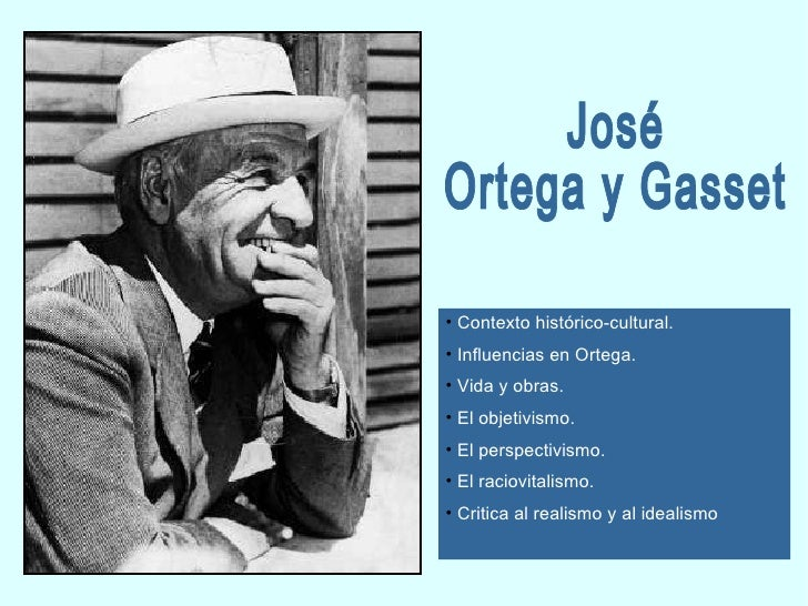 José Ortega y Gasset <ul><li>Contexto histórico-cultural. </li></ul><ul><li>Influencias en Ortega. </li></ul><ul><li>Vida ...